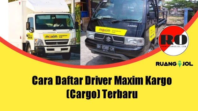 Cara Daftar Driver Maxim Kargo (Cargo) Terbaru 2021
