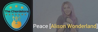 PEACE Guitar Chords ACCURATE | Alison Wonderland