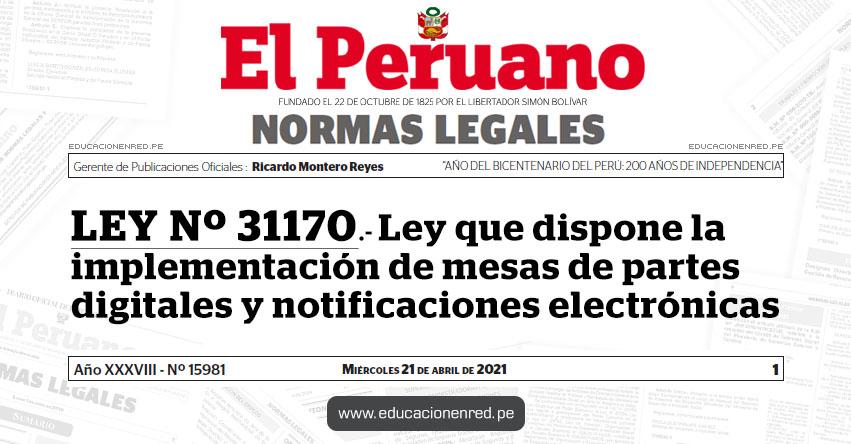 LEY Nº 31170.- Ley que dispone la implementación de mesas de partes digitales y notificaciones electrónicas