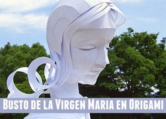 Como hacer el Busto de la Virgen Maria en Origami