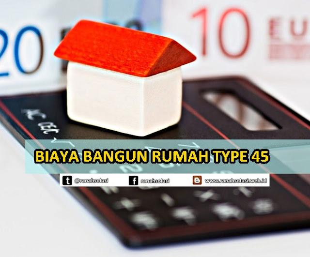 Estimasi Biaya Bangun Rumah Type 45