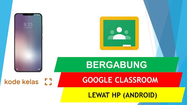 Cara Bergabung ke Google Classroom Lewat Hp menggunakan Kode Kelas