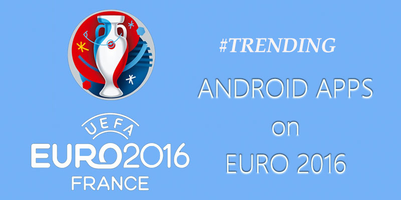 trending android apps for uefa euro 2016
