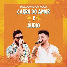 Carro do Amor – Diego e Victor Hugo Mp3