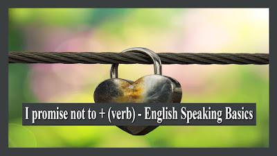I promise not to + (verb) - English Speaking Basics