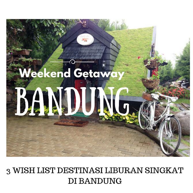 3 Wish List Destinasi Liburan Singkat Di Bandung