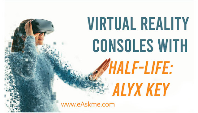 Virtual Reality and Its Participation in the New Generation of Consoles With Half-Life: Alyx key: eAskme