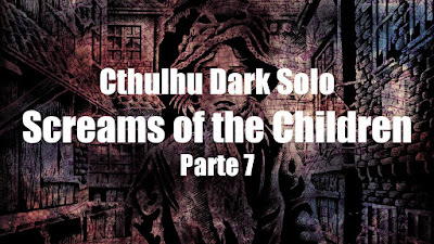 Cthulhu Dark Solo: Screams of the Children (Parte 7)
