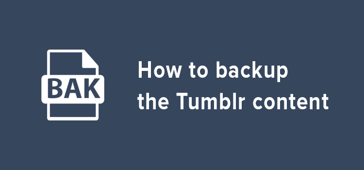 How to take backup all your Tumblr content.