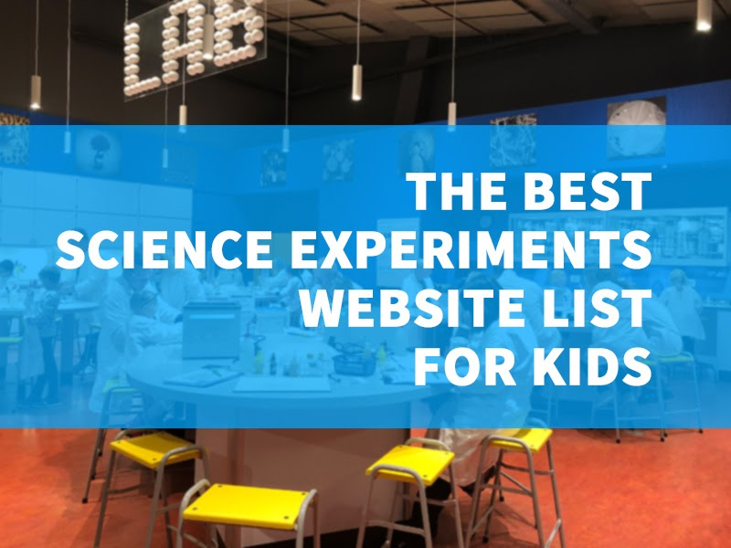 The Best Science Experiments Website List For Kids