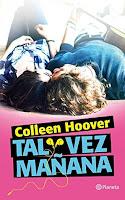 http://lecturileando.blogspot.com.es/2016/06/resena-tal-vez-manana-de-colleen-hoover.html