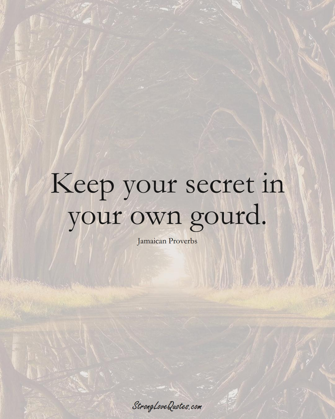 Keep your secret in your own gourd. (Jamaican Sayings);  #CaribbeanSayings