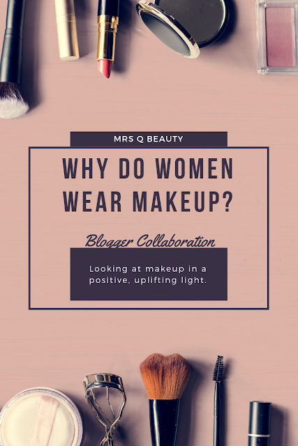 Why Do Women Wear Makeup? Looking at Makeup in a positive, uplifting light. (Blogger Collaboration)