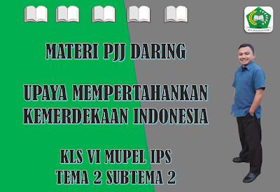 Materi IPS Kelas VI Tema 2 Subtema 2 - Upaya Mempertahankan Kemerdekaan Indonesia