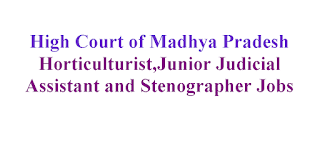 Horticulturist,Junior Judicial Assistant and Stenographer Jobs in High Court of Madhya Pradesh