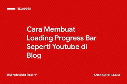 Cara Membuat Loading Progress Bar Seperti Youtube di Blog