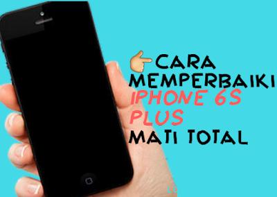 Trik Servis iPhone 6S Plus Yang Mati Total Setelah Terjatuh