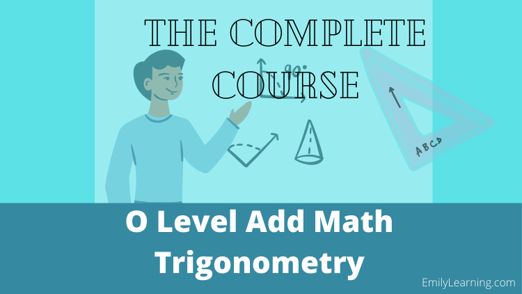 online course on trigonometry tested in O level additional Mathematics (A Math or Add Math)