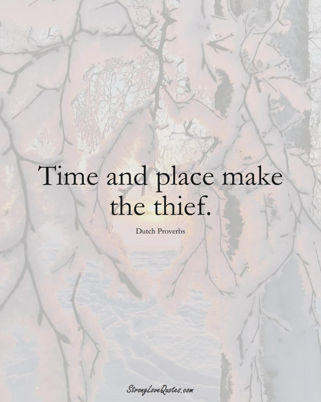 Time and place make the thief. (Dutch Sayings);  #EuropeanSayings