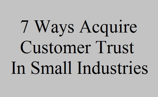 7 Ways Acquire Customer Trust In Small Industries