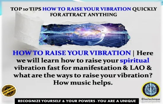 how to raise your vibration, ways to raise your vibration,what happens when you raise your vibration,music to raise your vibration,how to raise your vibration when depressed.