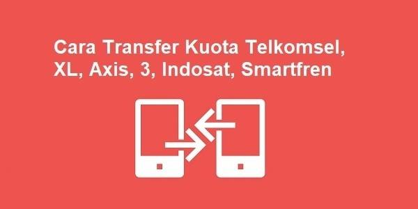 Cara Transfer Kuota Telkomsel, XL, Axis, 3, Indosat, Smartfren