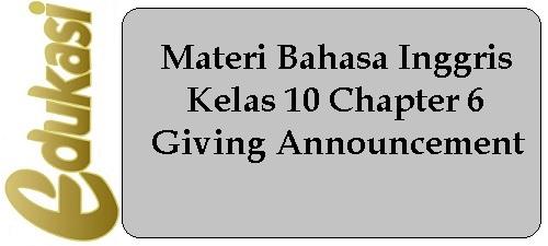 Materi Bahasa Inggris Kelas 10 Chapter 6 - Giving Announcement