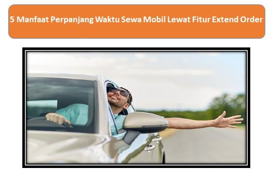 5 Manfaat Perpanjang Waktu Sewa Mobil Lewat Fitur Extend Order