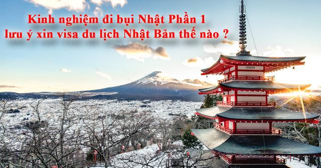 Kinh nghiệm đi bụi Nhật Phần 1 lưu ý xin visa du lịch Nhật Bản thế nào ?