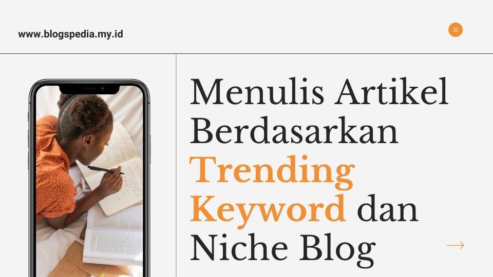 menulis artikel dari trending keyword