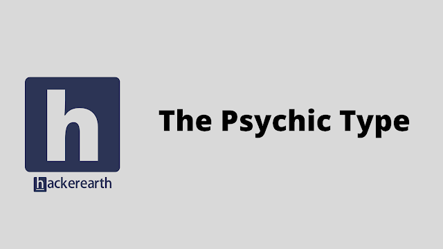 HackerEarth The Psychic Type problem solution