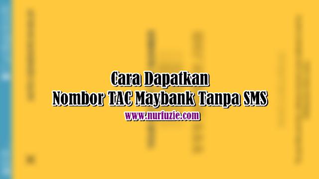 Cara Dapatkan Nombor TAC Maybank Tanpa SMS