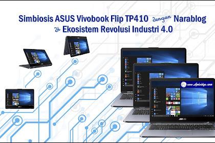 Simbiosis ASUS Vivobook Flip TP410 dengan Narablog di Ekosistem Revolusi Industri 4.0