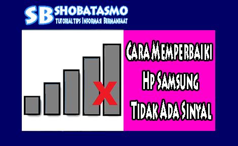 Cara Memperbaiki Hp Samsung Tidak Ada Sinyal