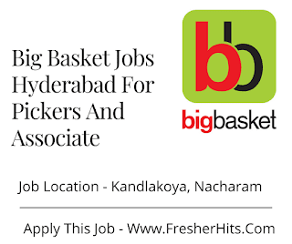 Big Basket Jobs Hyderabad For Pickers And Associate