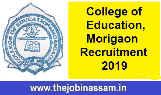 College of Education, Morigaon Recruitment 2019 ScienceEngAssamese [Walk-in-Interview]