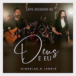 Baixar Música Gospel Deus e Eu Live Session 2 - Miquéias e Ingrid Mp3