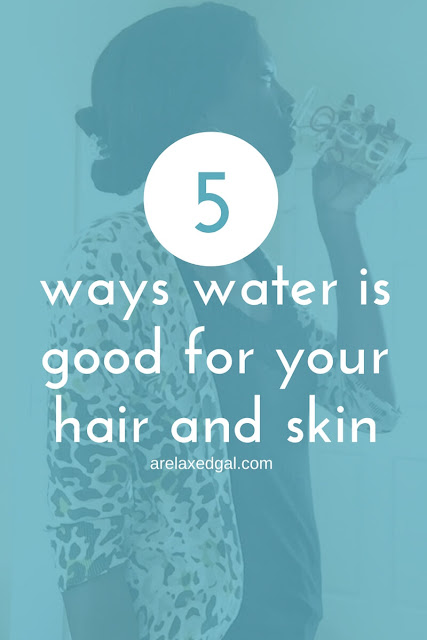 5 Ways Water is Good for Your Hair and Skin | arelaxedgal.com