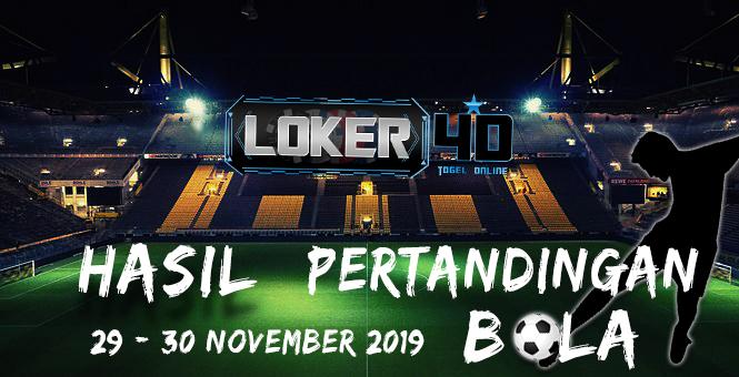 HASIL PERTANDINGAN BOLA 29 – 30 NOVEMBER 2019