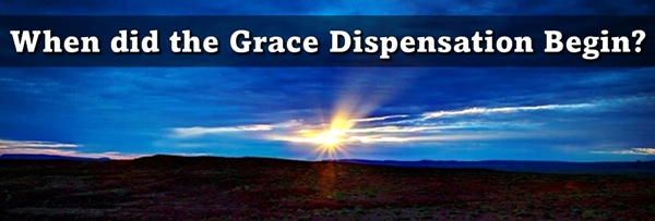 When did the Grace Dispensation Begin?
