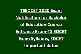 TSEDCET 2020 Exam Notification for Bachelor of Education Course Entrance Exam-TS EDCET Exam Syllabus, EDCET Important dates