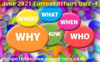 June 2021 Current Affairs Quiz-4 (#currentaffairs)(#eduvictors)(#compete4exams)