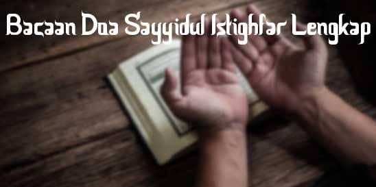 Bacaan Doa Sayyidul Istighfar Lengkap Arab Latin dan Artinya