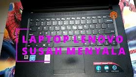 Cara Perbaiki Laptop Lenovo Ideapad 110 Susah Menyala