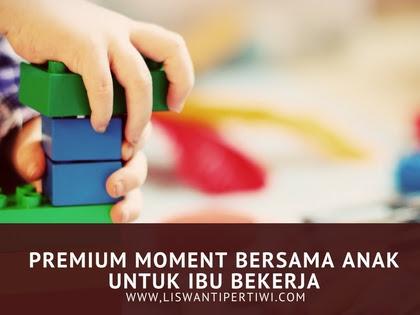 Premium Moment Bersama Anak Untuk Ibu Bekerja