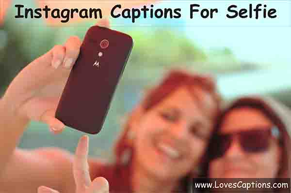 235+ Captions For Insta Pic - Instagram Captions For Selfie