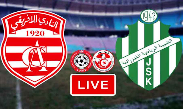 Watch Ligue 1 Tunisie Match Club Africain VS JS Kairouan Live Stream