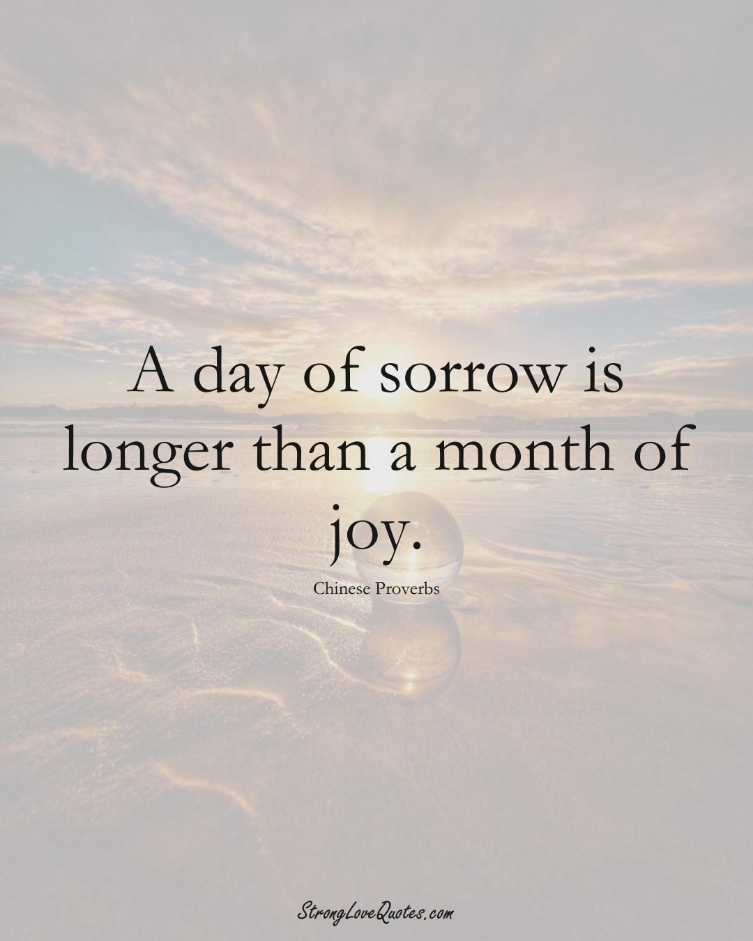 A day of sorrow is longer than a month of joy. (Chinese Sayings);  #AsianSayings