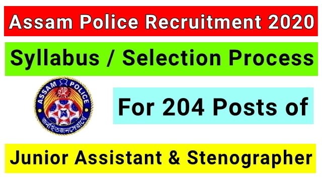 Assam Police Junior Assistant Syllabus 2020: Syllabus/ Selection Process