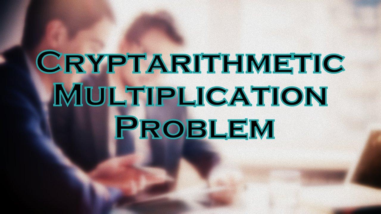 Cryptarithmetic Multiplication Problem   MRA JOB SEEKERS